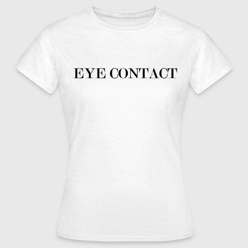 eye contact T-Shirts - Frauen T-Shirt