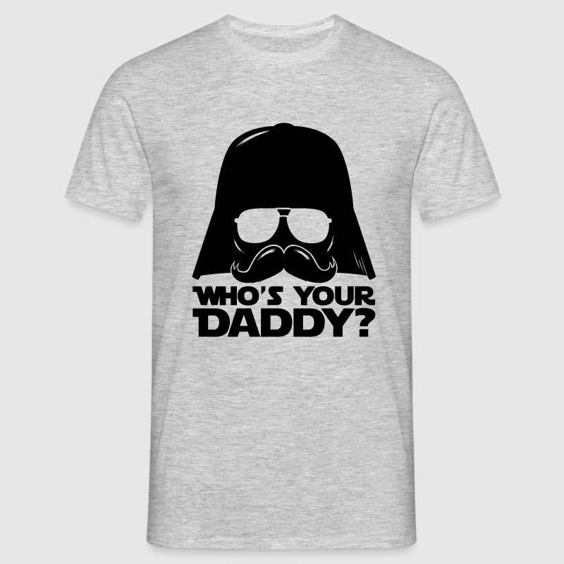 Coole Lustige Who's your daddy sprüche T-Shirts - Männer T-Shirt