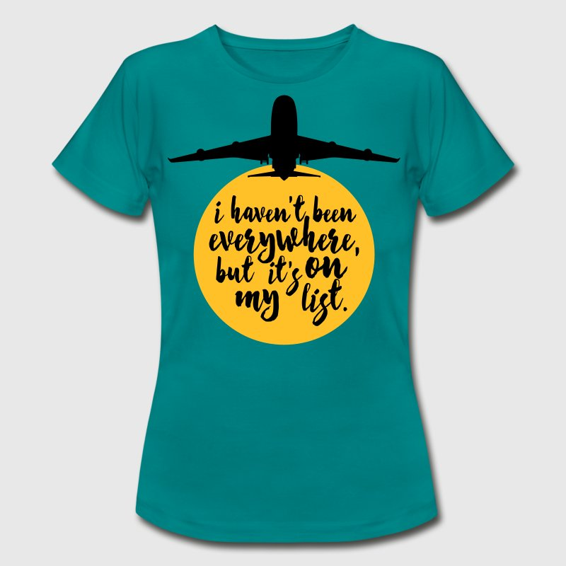 Haven't Been Everywhere Quote T-Shirts - Women's T-Shirt
