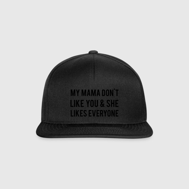 My Mama Don't Like You Caps & Hats - Snapback Cap