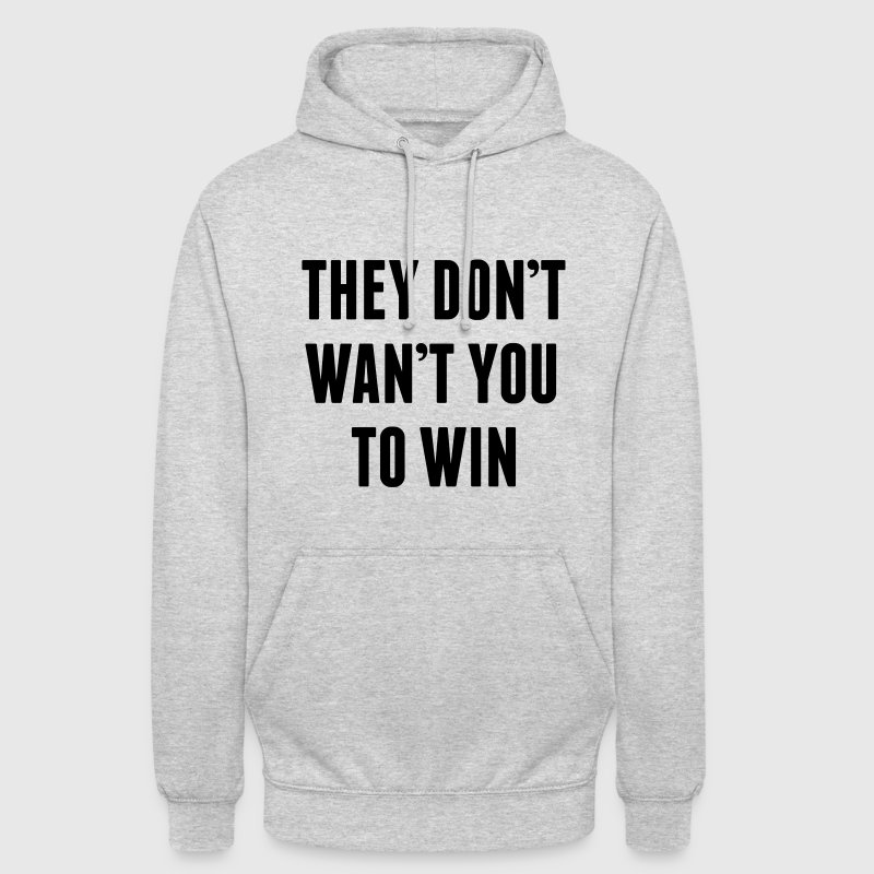 They don't want you to win Hoodies & Sweatshirts - Unisex Hoodie