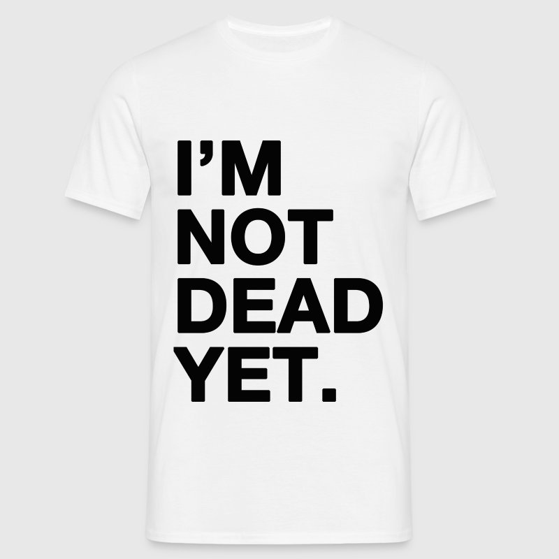 I'm not dead yet - funny t-shirt - Men's T-Shirt