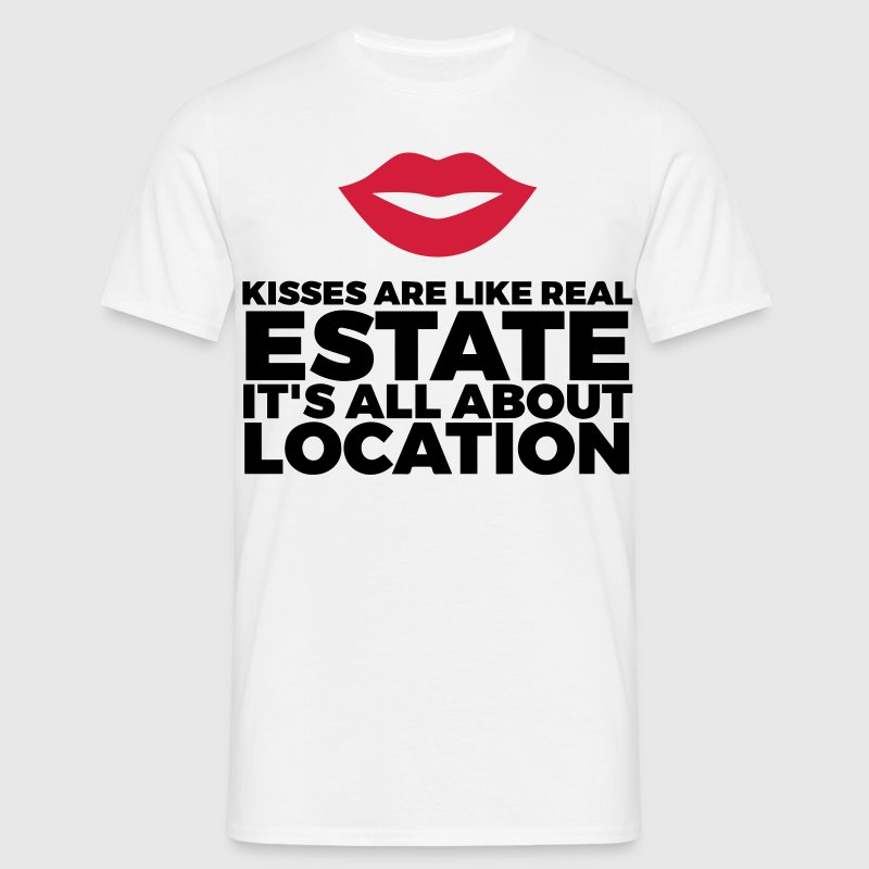Kisses are like real estate. Location, location, location! T-Shirts - Men's T-Shirt