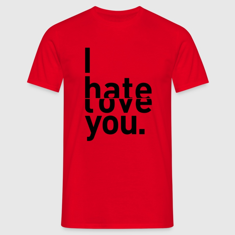 i hate love you ich liebe hasse dich T-Shirts - Männer T-Shirt