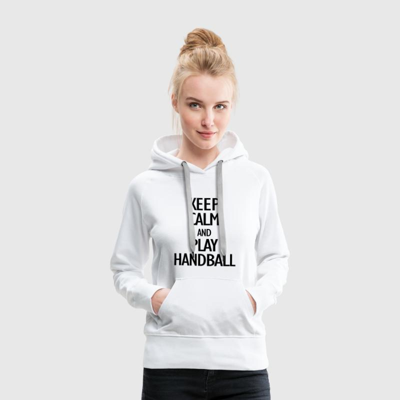 keep calm and play handball Pullover & Hoodies - Frauen Premium Hoodie