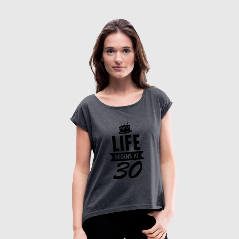 Life Begins At 30 T-Shirts - Women's T-shirt with rolled up sleeves
