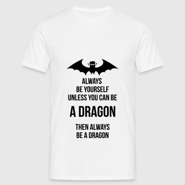 always be yourself be a dragon Baby Bodysuits - Men's T-Shirt