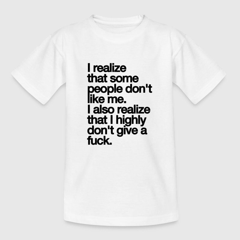 SOME PEOPLE LIKE ME NOT. FUCK IT. Shirts - Teenage T-shirt