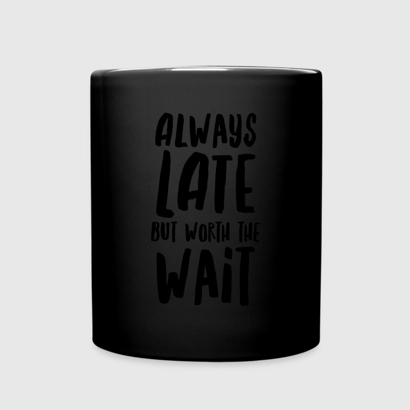 Always Late But Worth The Wait Mugs & Drinkware - Full Colour Mug