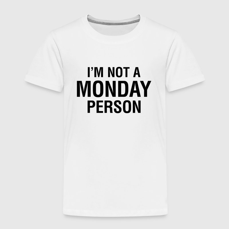 I'm not a Monday Person - Kinder Premium T-Shirt