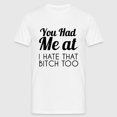 YOU HAD ME AT: I HATE THE BITCH TOO! Sports wear - Men's T-Shirt