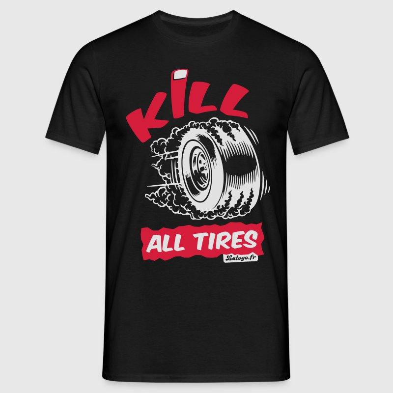 Kill All Tires Tee shirts - T-shirt Homme