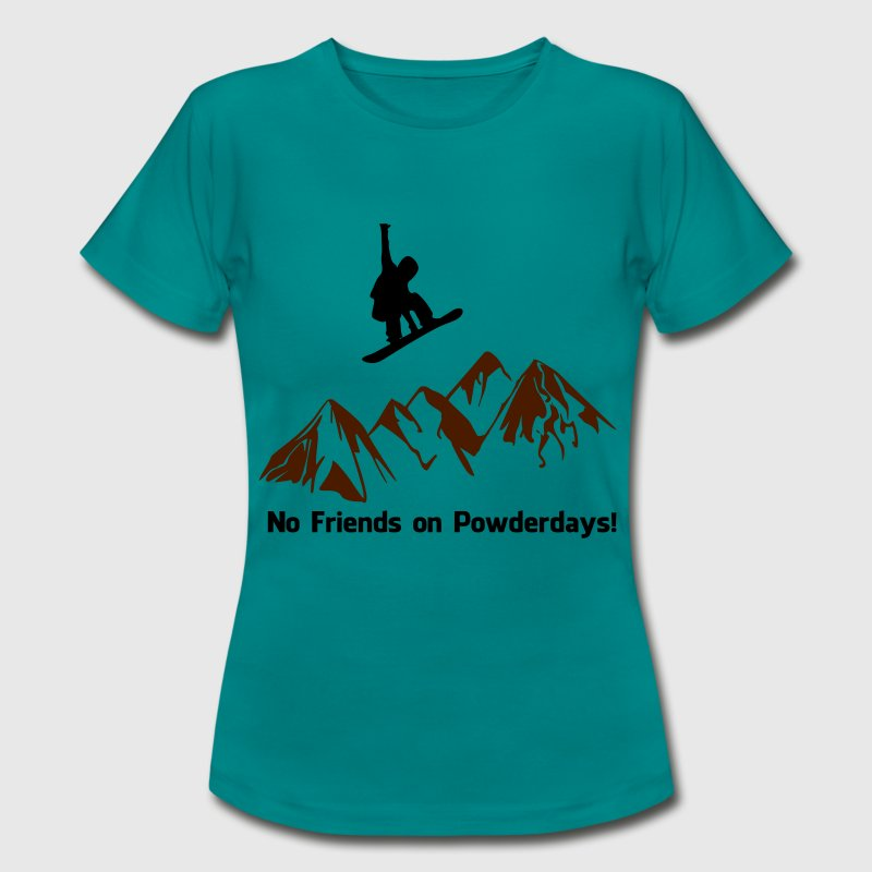 No friends on Powder Days - Frauen T-Shirt
