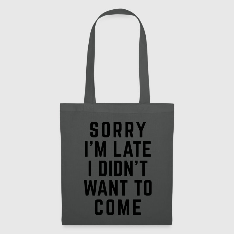 Sorry I'm Late Funny Quote Bags & Backpacks - Tote Bag