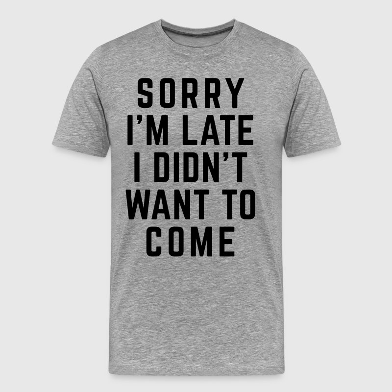 Sorry I'm Late Funny Quote T-Shirts - Men's Premium T-Shirt
