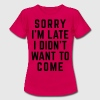 Sorry I'm Late Funny Quote Camisetas - Camiseta mujer