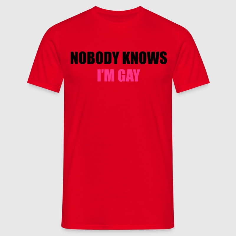 Nobody Knows I'm Gay T-Shirts - Männer T-Shirt