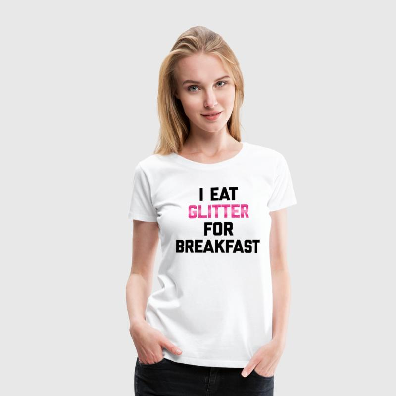 Eat Glitter Breakfast Funny Quote T-Shirts - Women's Premium T-Shirt