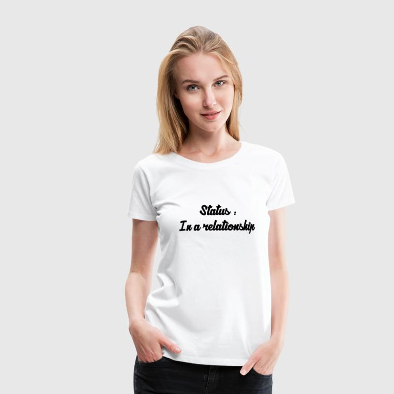 In a Relationship / Fuck / Sex / Seduction / Sexy T-Shirts - Women's Premium T-Shirt