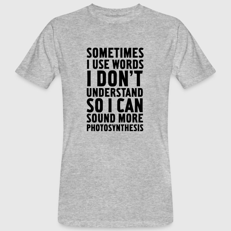 SOMETIMES I USE WORDS I DON'T UNDERSTAND T-Shirts - Men's Organic T-shirt