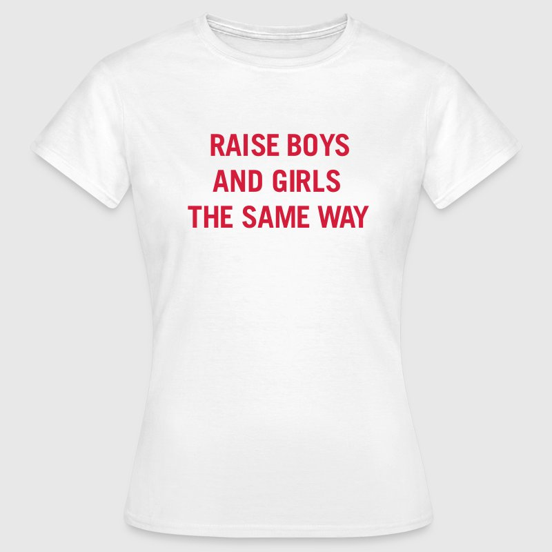 Raise boys and girls the same way T-shirts - Vrouwen T-shirt
