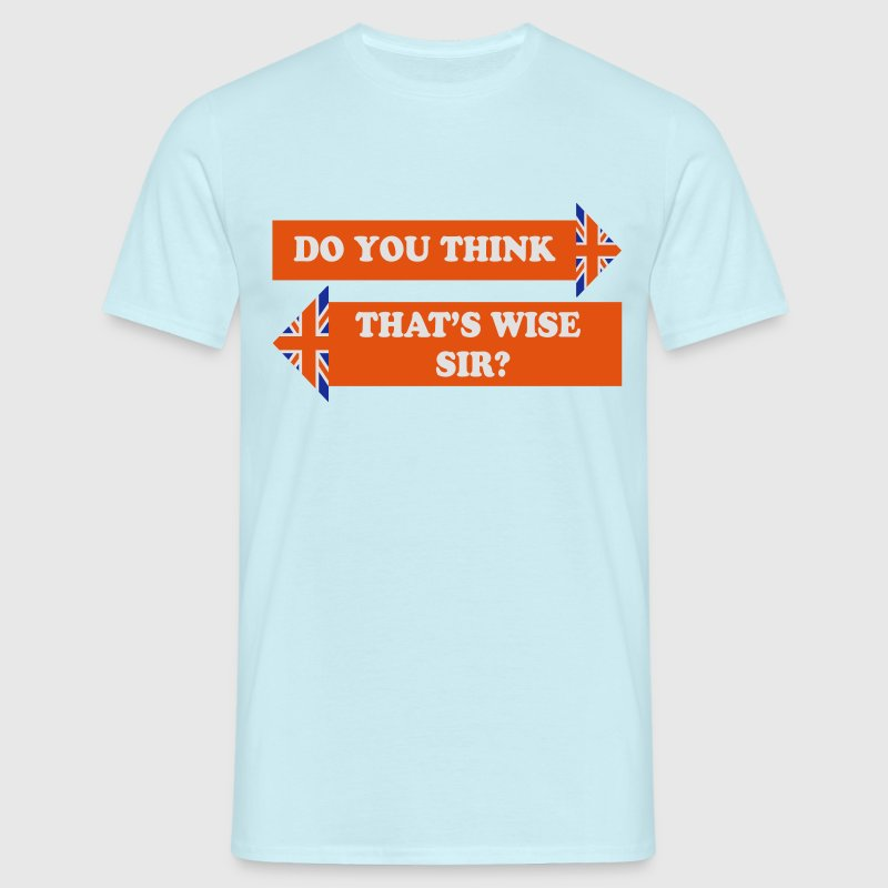 Do You Think That's Wise, Sir? - Men's T-Shirt