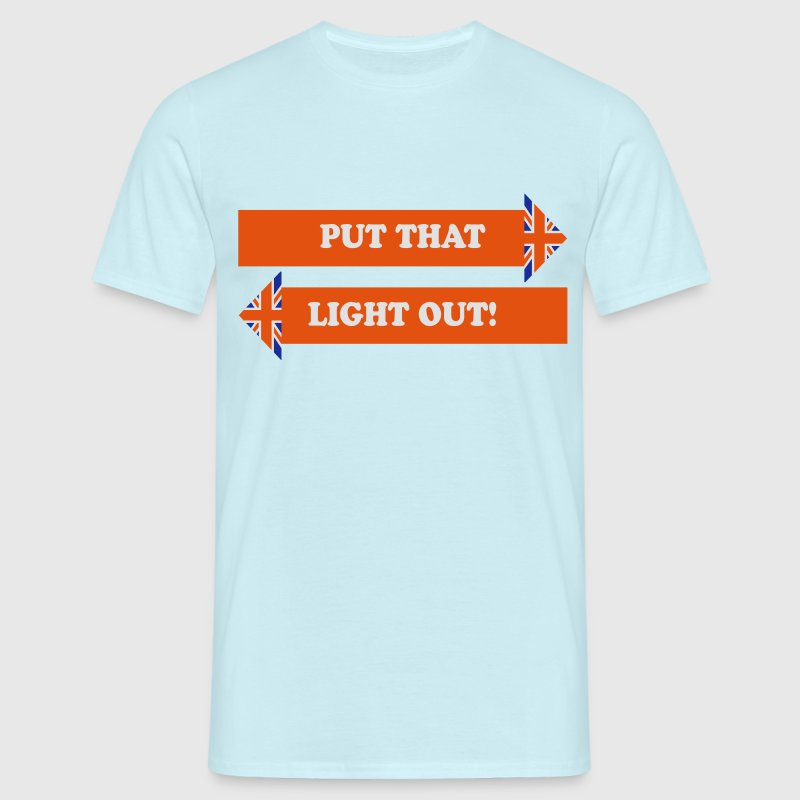 Put That Light Out! - Men's T-Shirt