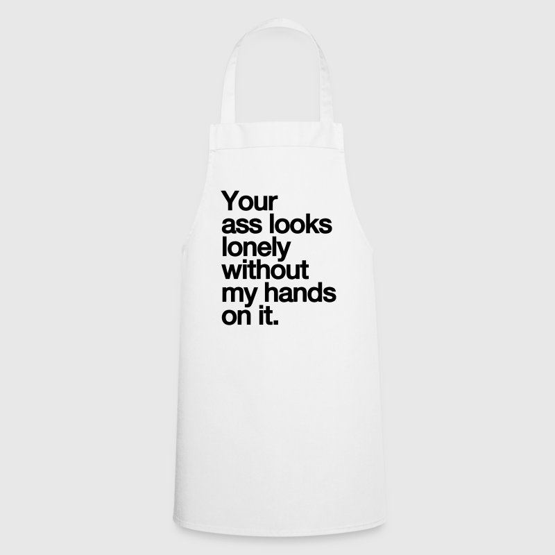 YOUR ASS LOOKS LONELY WITHOUT MY HAND  Aprons - Cooking Apron