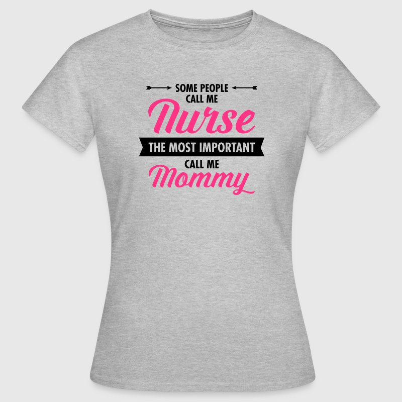 Some People Call Me Nurse... T-Shirts - Women's T-Shirt