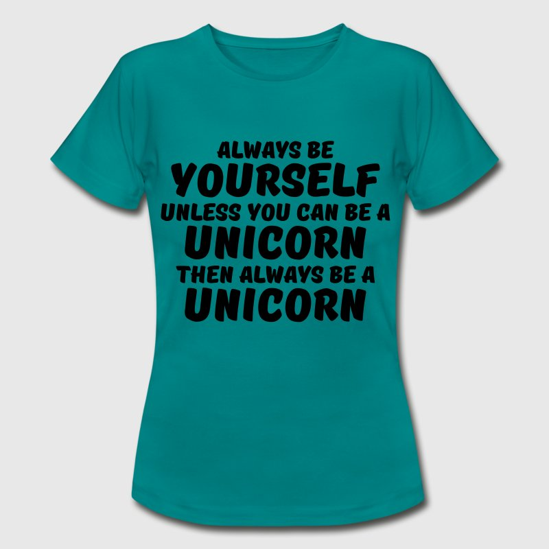 Always be yourself unless you can be a unicorn Camisetas - Camiseta mujer