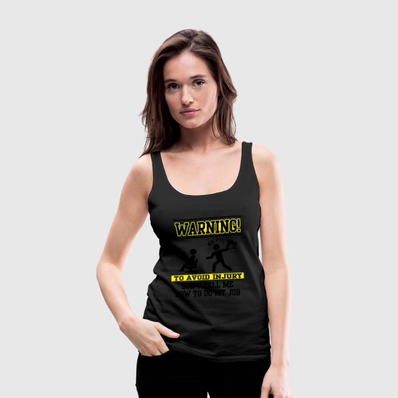 Warning Don't tell me how to do my job Tops - Women's Premium Tank Top