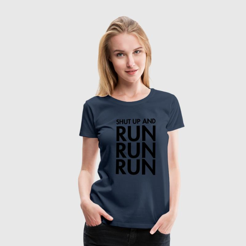 Shut Up And Run Run Run T-Shirts - Frauen Premium T-Shirt