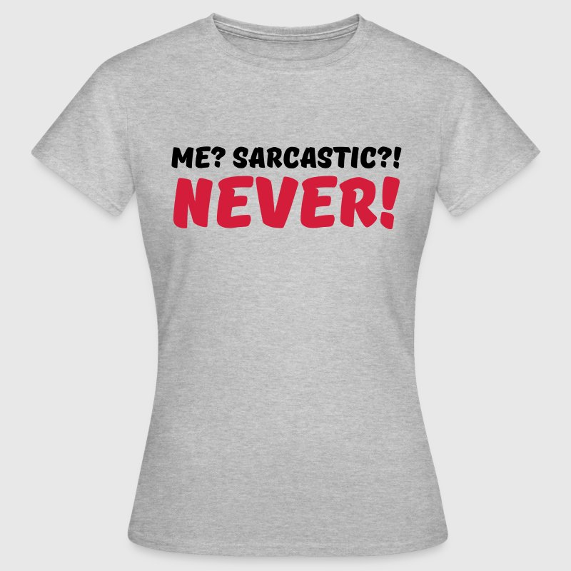 Me? Sarcastic?! Never! T-shirts - Vrouwen T-shirt