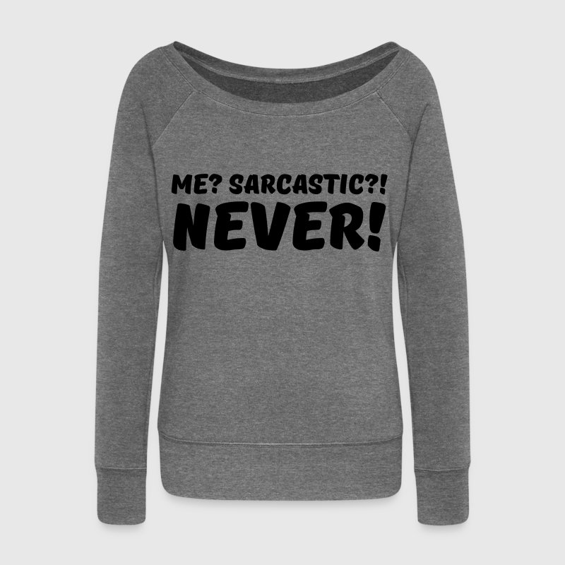 Me? Sarcastic?! Never! Hoodies & Sweatshirts - Women's Boat Neck Long Sleeve Top