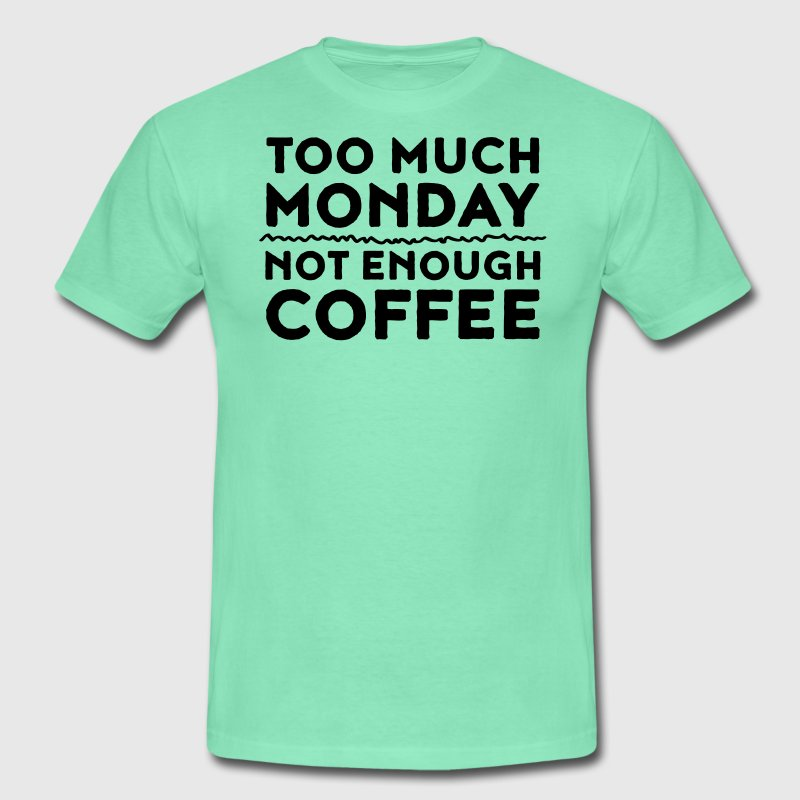 Too Much Monday - Not Enough Coffee T-Shirts - Männer T-Shirt