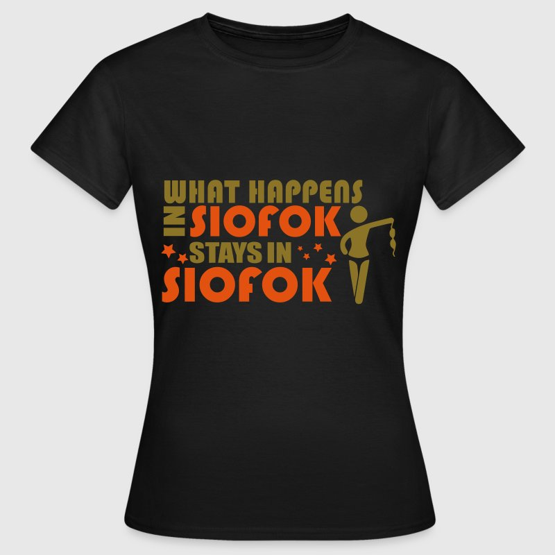 WHAT HAPPENS IN SIOFOK STAYS IN SIOFOK T-Shirts - Women's T-Shirt