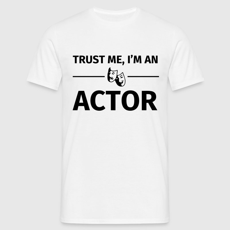 Trust me I'm an Actor T-Shirts - Men's T-Shirt
