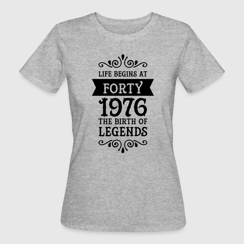 Life Begins at Forty - 1976 The Birth Of Legends T-shirts - Organic damer