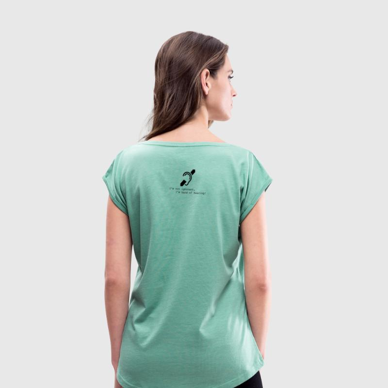 Hard of hearing - Women's T-shirt with rolled up sleeves