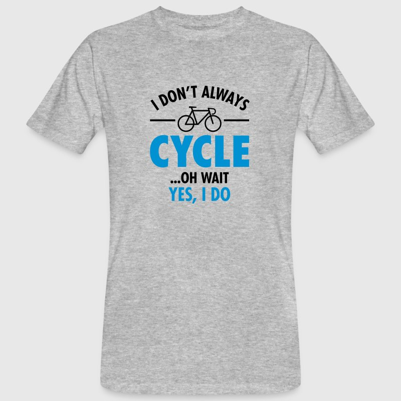 I Don\'t Always Cycle - Oh Wait, Yes I Do T-Shirts - Men's Organic T-shirt