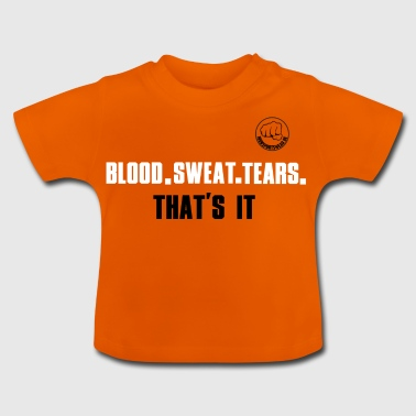 BLOOD.SWEAT.TEARS. THAT'S IT - Baby T-Shirt