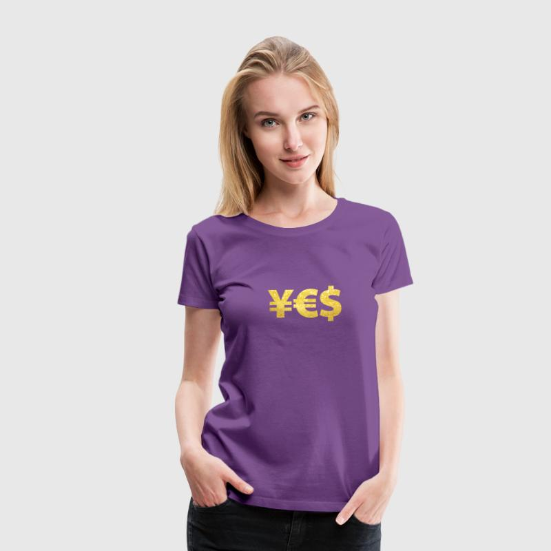 YES Yen Euro Dollar Geld Money Gold Reichtum - Frauen Premium T-Shirt