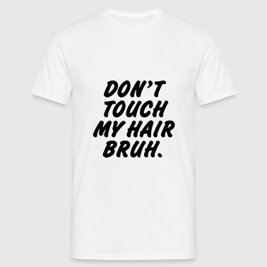 Don't touch my hair bruh Baby Bodysuits - Men's T-Shirt