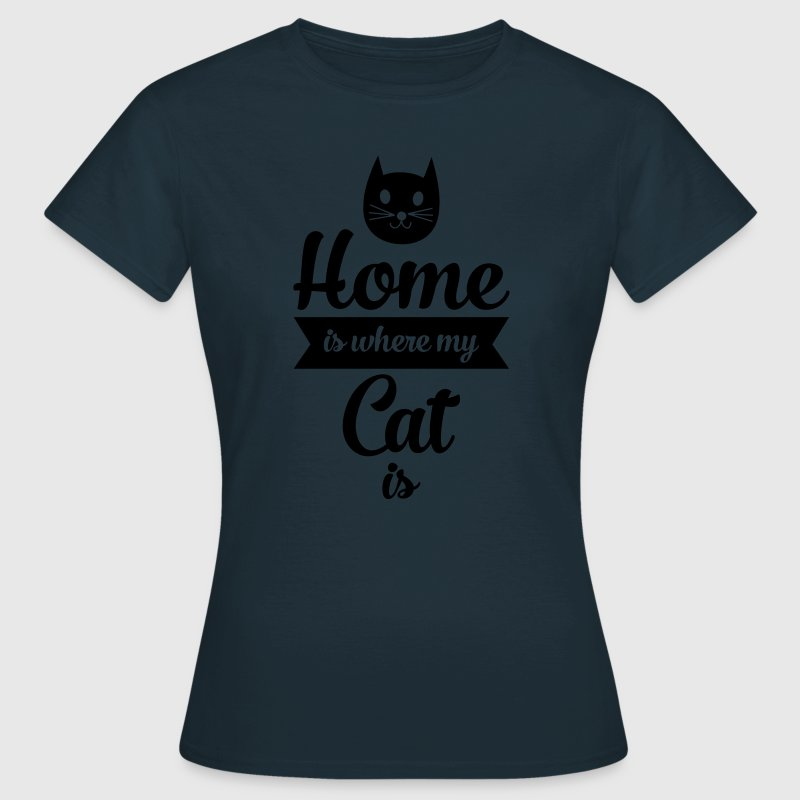 Home Is Where My Cat Is T-Shirts - Women's T-Shirt