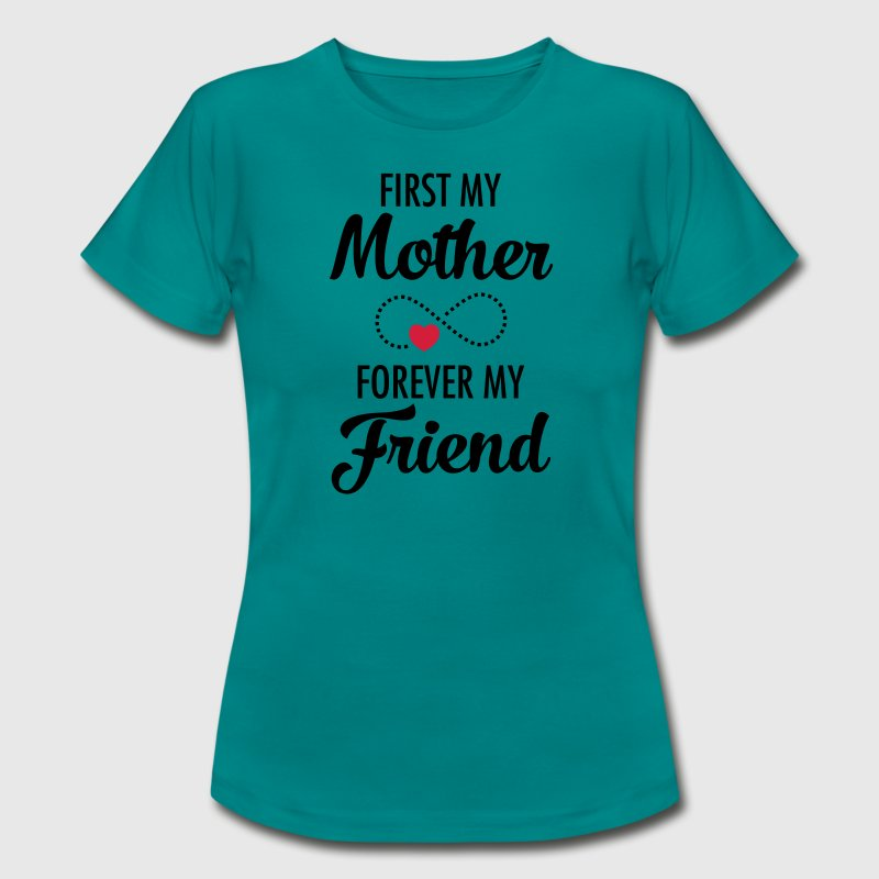 First My Mother - Forever My Friend T-Shirts - Women's T-Shirt