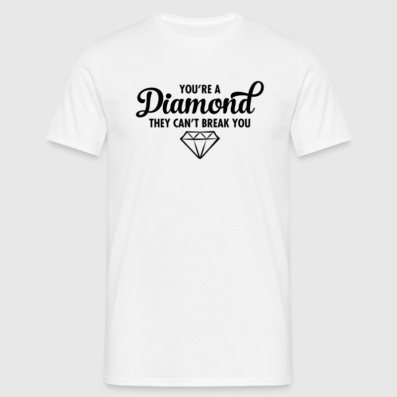 You\'re A Diamond - They Can\'t Break You T-Shirts - Men's T-Shirt