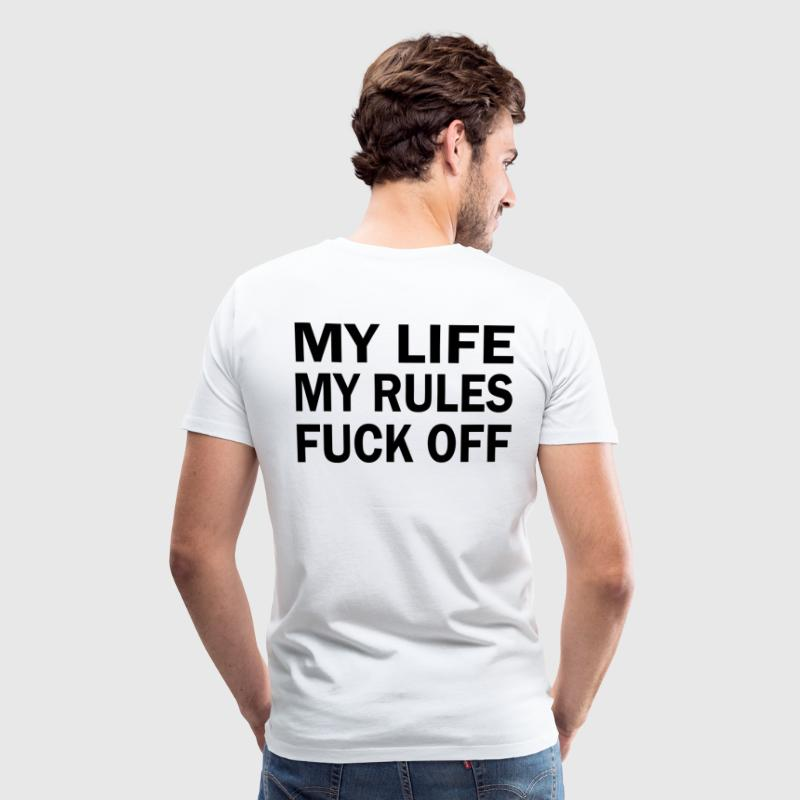MY LIFE MY RULES FUCK OFF T-Shirts - Men's Premium T-Shirt