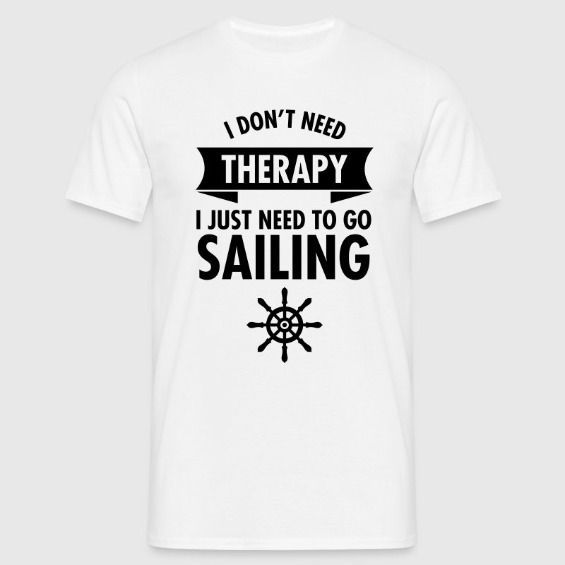 I Don\\\'t Need Therapy - I Just Have To Go Sailing T-shirts - Mannen T-shirt