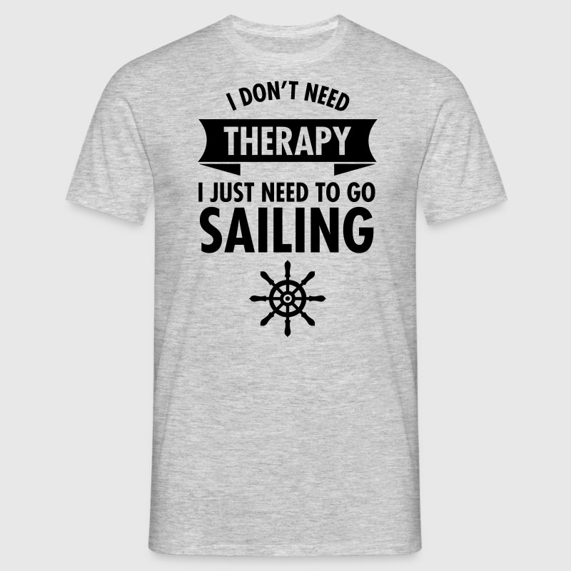 I Don\\\\\\\'t Need Therapy - I Just Have To Go Sailing Tee shirts - T-shirt Homme