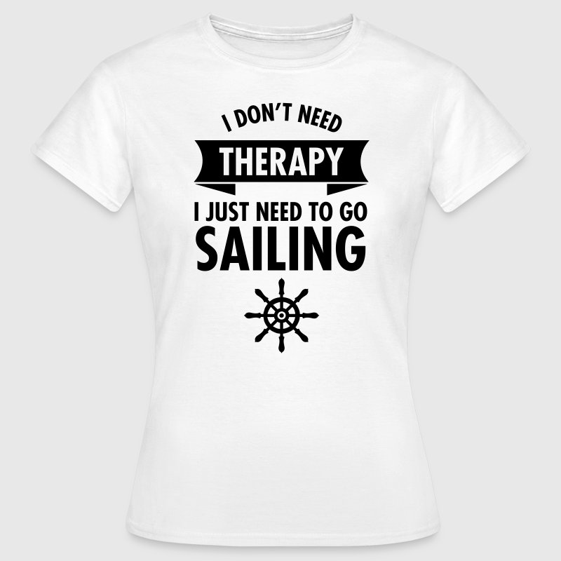I Don\\\\\\\'t Need Therapy - I Just Have To Go Sailing Tee shirts - T-shirt Femme